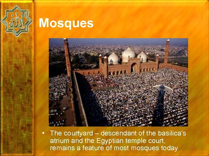 Mosques • The courtyard – descendant of the basilica's atrium and the Egyptian temple