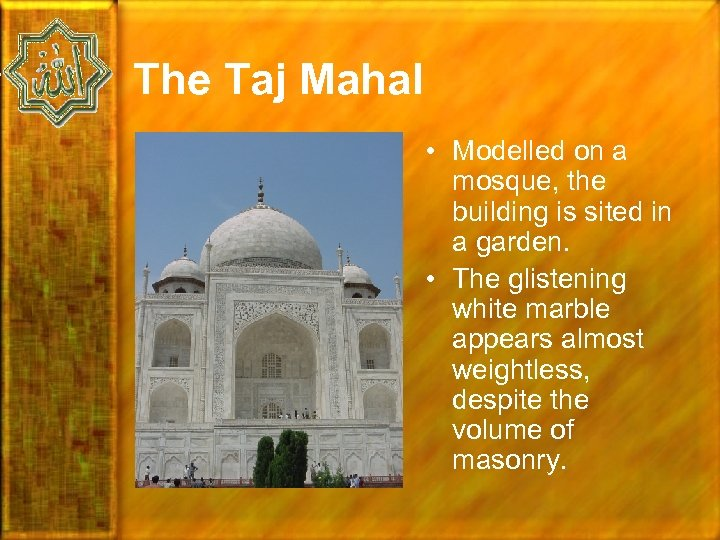 The Taj Mahal • Modelled on a mosque, the building is sited in a