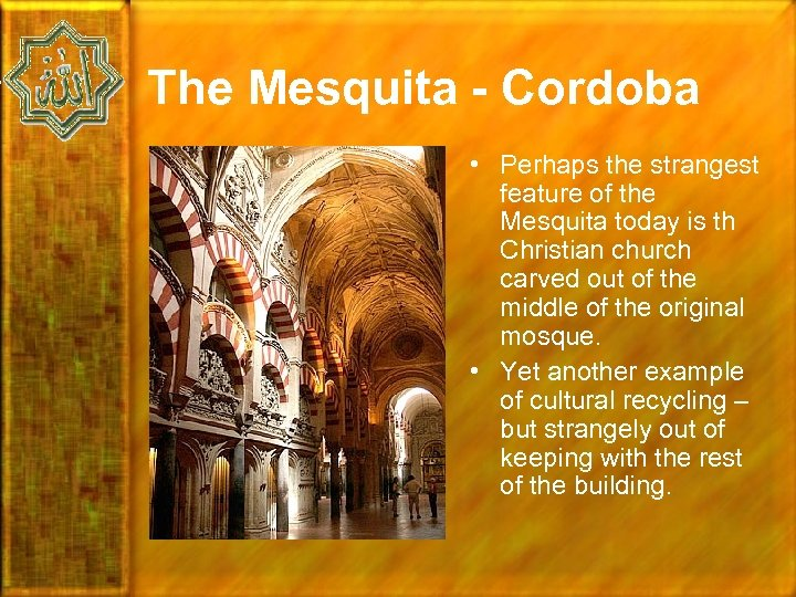 The Mesquita - Cordoba • Perhaps the strangest feature of the Mesquita today is