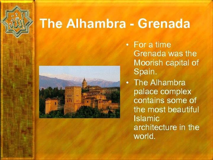 The Alhambra - Grenada • For a time Grenada was the Moorish capital of