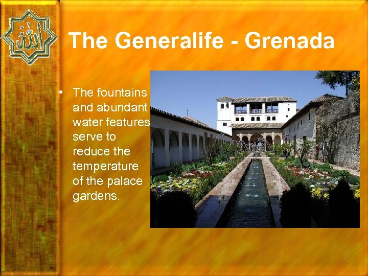 The Generalife - Grenada • The fountains and abundant water features serve to reduce