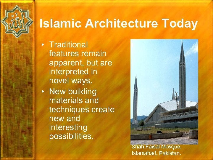 Islamic Architecture Today • Traditional features remain apparent, but are interpreted in novel ways.