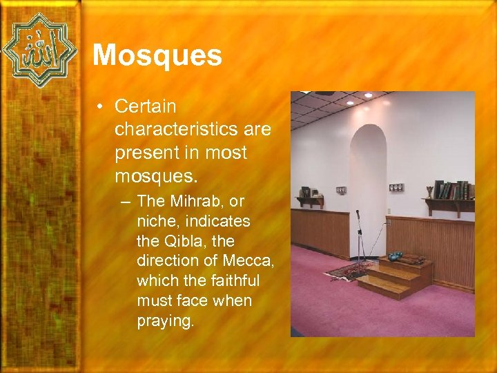 Mosques • Certain characteristics are present in most mosques. – The Mihrab, or niche,