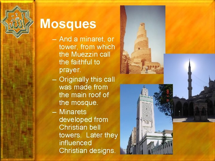 Mosques – And a minaret, or tower, from which the Muezzin call the faithful