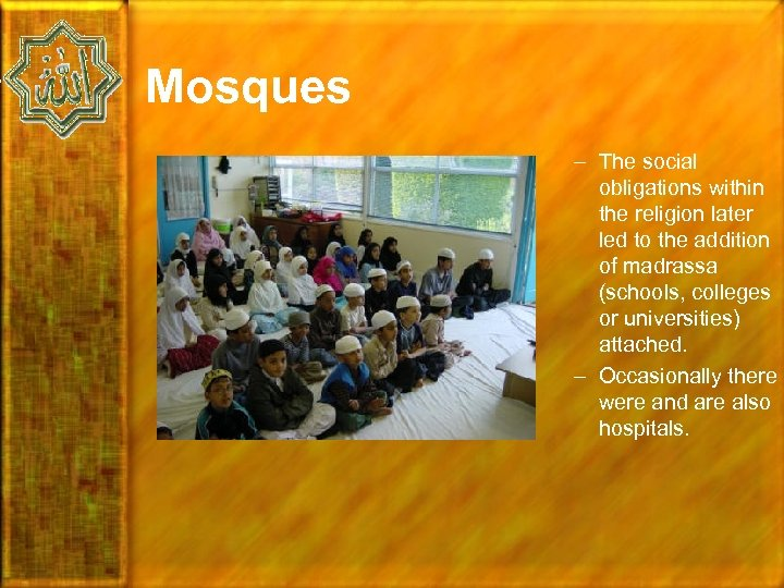 Mosques – The social obligations within the religion later led to the addition of
