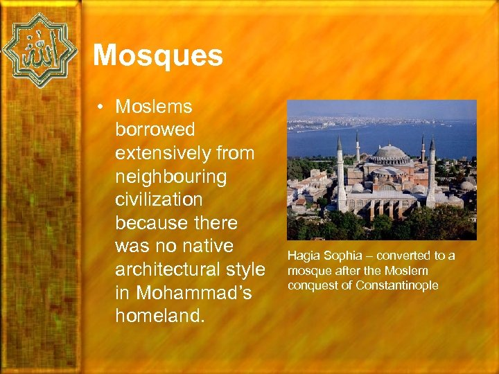 Mosques • Moslems borrowed extensively from neighbouring civilization because there was no native architectural