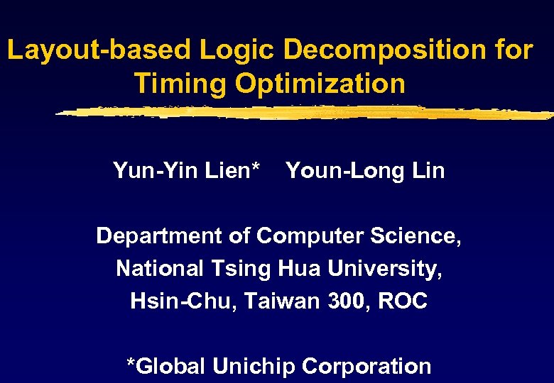 Layout-based Logic Decomposition for Timing Optimization Yun-Yin Lien* Youn-Long Lin Department of Computer Science,