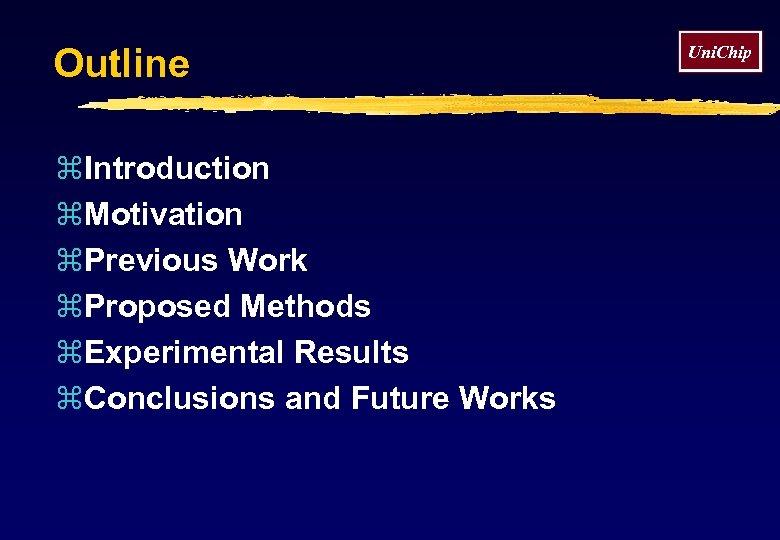 Outline z. Introduction z. Motivation z. Previous Work z. Proposed Methods z. Experimental Results