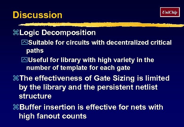 Discussion Uni. Chip z. Logic Decomposition y. Suitable for circuits with decentralized critical paths