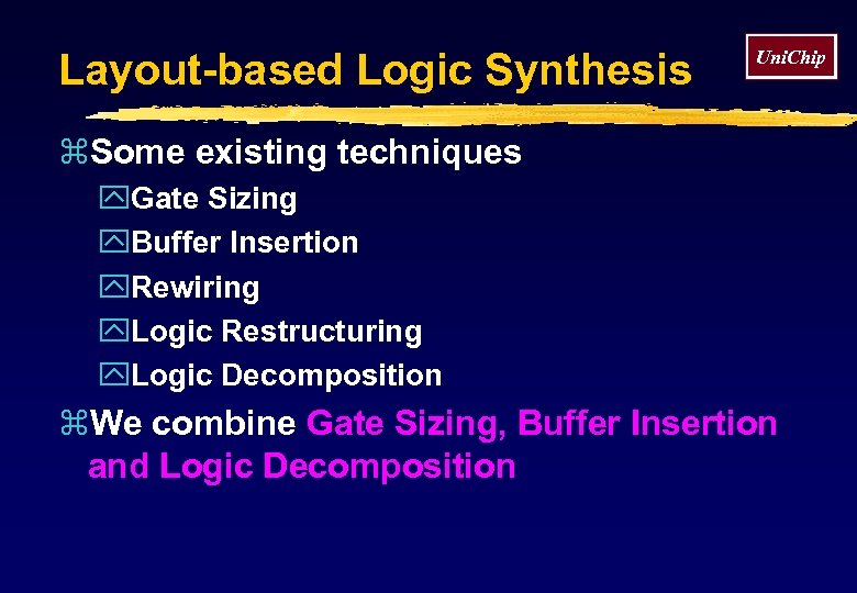 Layout-based Logic Synthesis Uni. Chip z. Some existing techniques y. Gate Sizing y. Buffer