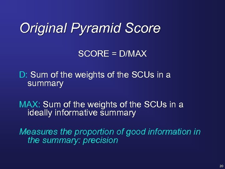 Original Pyramid Score SCORE = D/MAX D: Sum of the weights of the SCUs