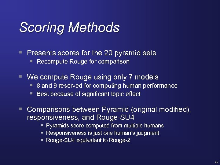 Scoring Methods § Presents scores for the 20 pyramid sets § Recompute Rouge for