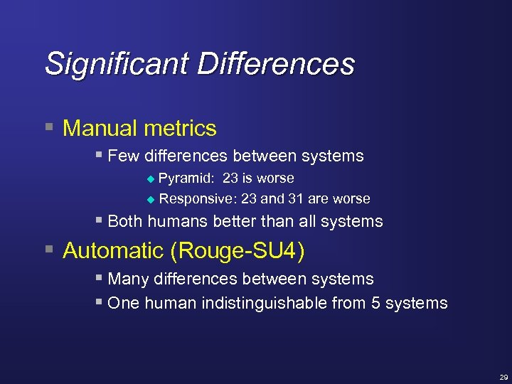 Significant Differences § Manual metrics § Few differences between systems Pyramid: 23 is worse
