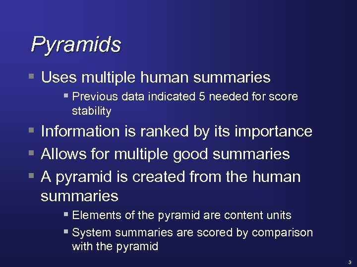 Pyramids § Uses multiple human summaries § Previous data indicated 5 needed for score