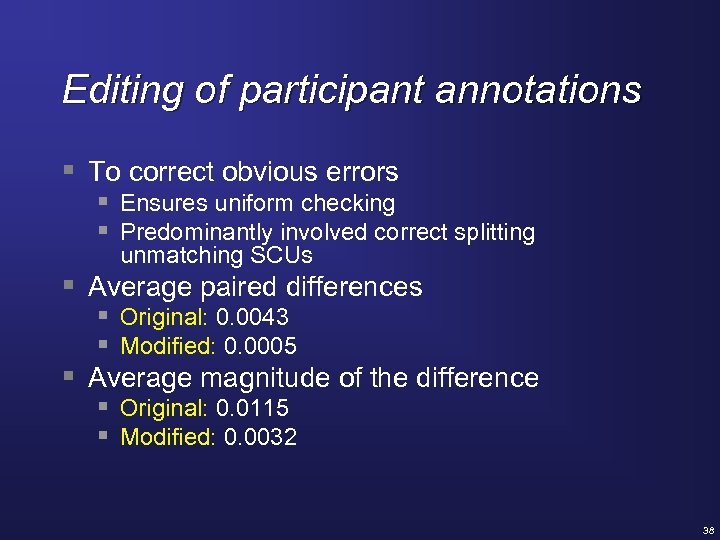 Editing of participant annotations § To correct obvious errors § Ensures uniform checking §