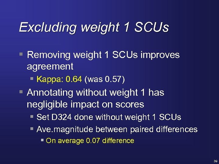 Excluding weight 1 SCUs § Removing weight 1 SCUs improves agreement § Kappa: 0.