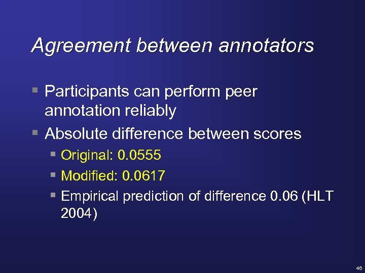Agreement between annotators § Participants can perform peer annotation reliably § Absolute difference between