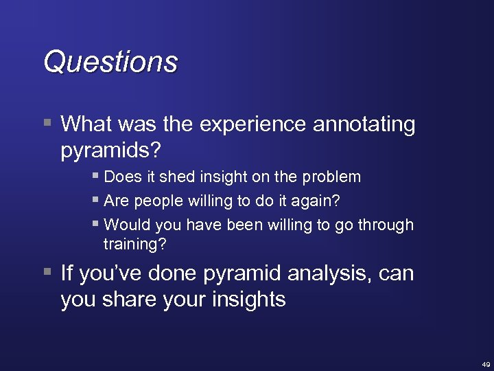 Questions § What was the experience annotating pyramids? § Does it shed insight on