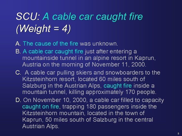 SCU: A cable car caught fire (Weight = 4) A. The cause of the