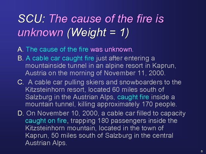 SCU: The cause of the fire is unknown (Weight = 1) A. The cause