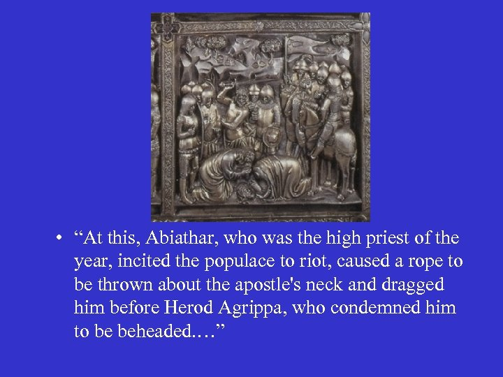 "• ""At this, Abiathar, who was the high priest of the year, incited"