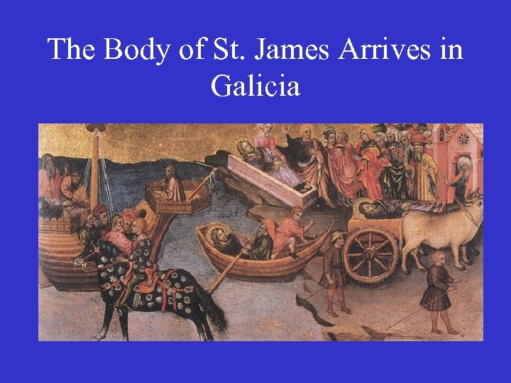 The Body of St. James Arrives in Galicia