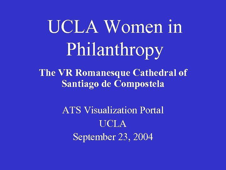 UCLA Women in Philanthropy The VR Romanesque Cathedral of Santiago de Compostela ATS Visualization