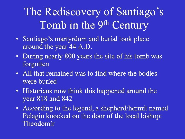 The Rediscovery of Santiago's Tomb in the 9 th Century • Santiago's martyrdom and