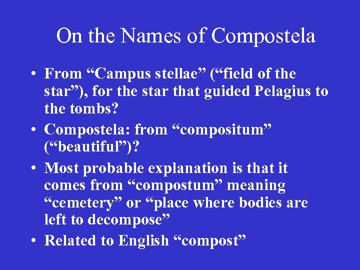 "On the Names of Compostela • From ""Campus stellae"" (""field of the star""), for"