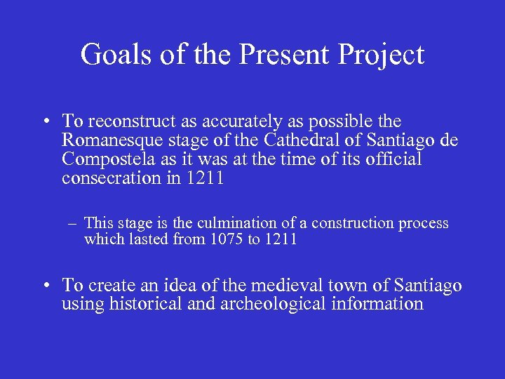 Goals of the Present Project • To reconstruct as accurately as possible the Romanesque