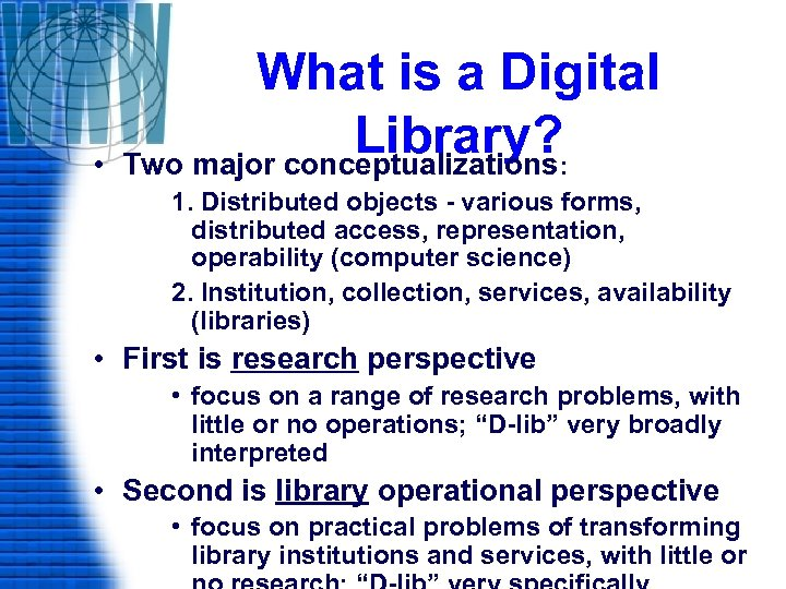 • What is a Digital Library? : Two major conceptualizations 1. Distributed objects
