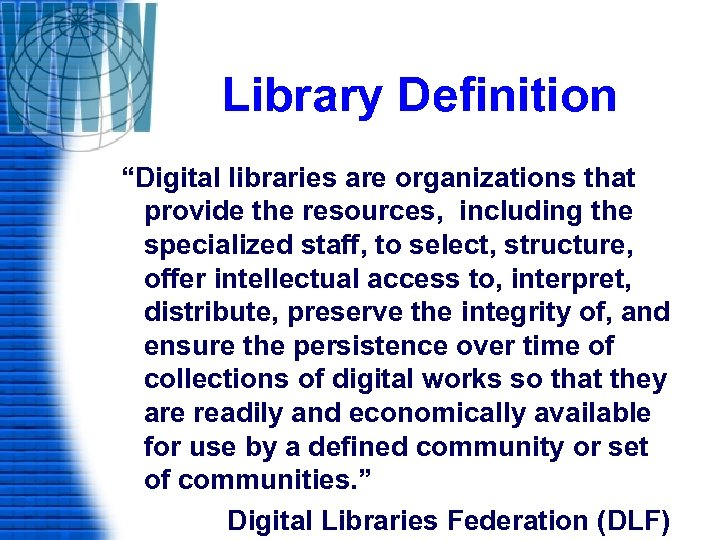 """Library Definition """"Digital libraries are organizations that provide the resources, including the specialized staff,"""