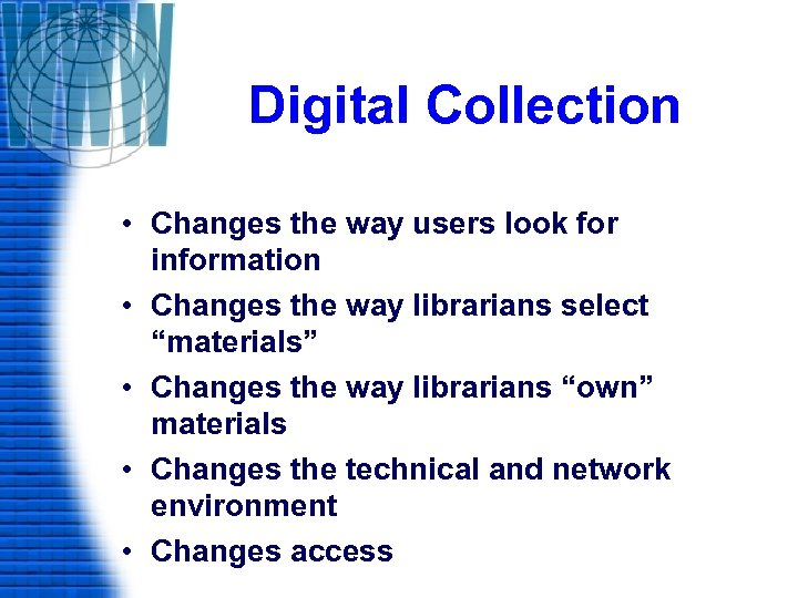 Digital Collection • Changes the way users look for information • Changes the way