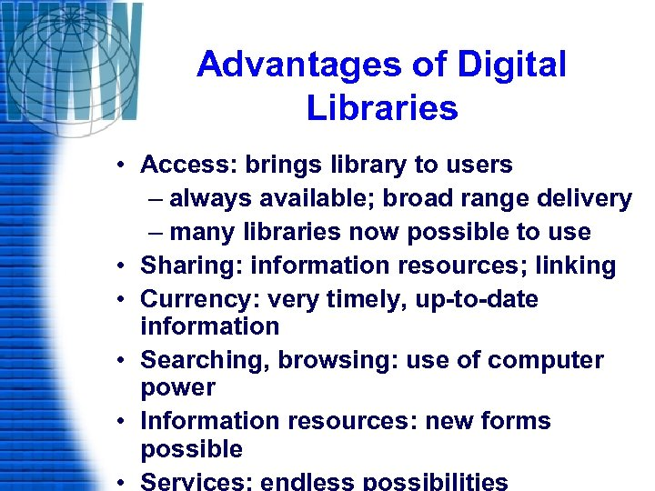 Advantages of Digital Libraries • Access: brings library to users – always available; broad
