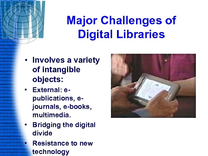 Major Challenges of Digital Libraries • Involves a variety of intangible objects: • External: