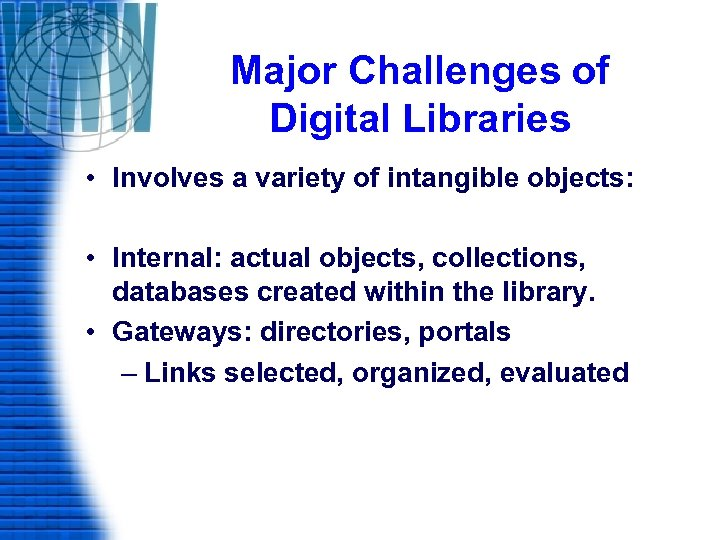 Major Challenges of Digital Libraries • Involves a variety of intangible objects: • Internal: