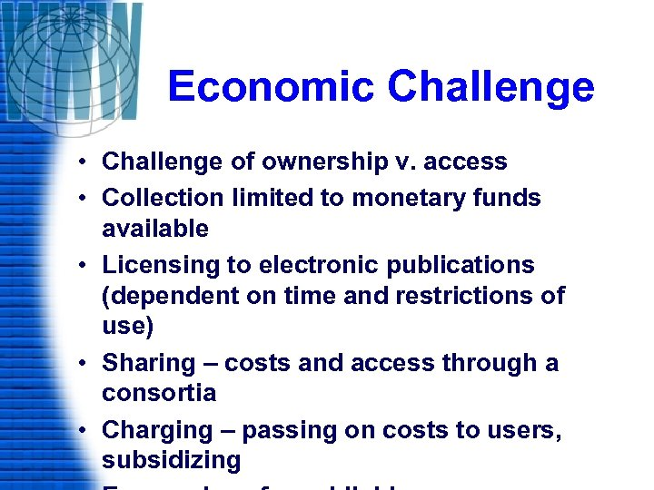 Economic Challenge • Challenge of ownership v. access • Collection limited to monetary funds