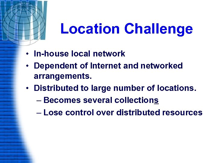 Location Challenge • In-house local network • Dependent of Internet and networked arrangements. •