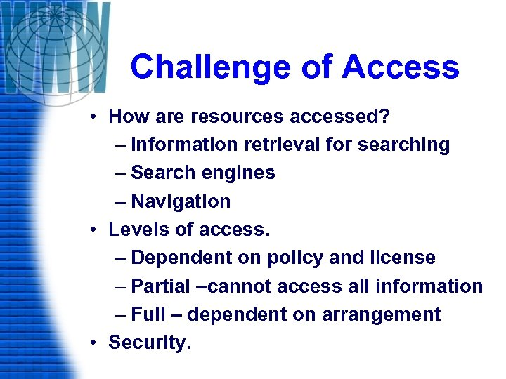 Challenge of Access • How are resources accessed? – Information retrieval for searching –