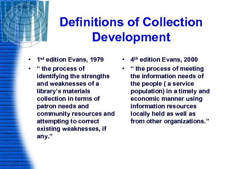 Definitions of Collection Development • 1 st edition Evans, 1979 • 4 th edition