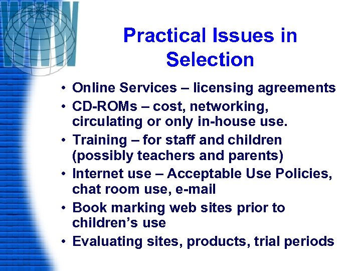 Practical Issues in Selection • Online Services – licensing agreements • CD-ROMs – cost,