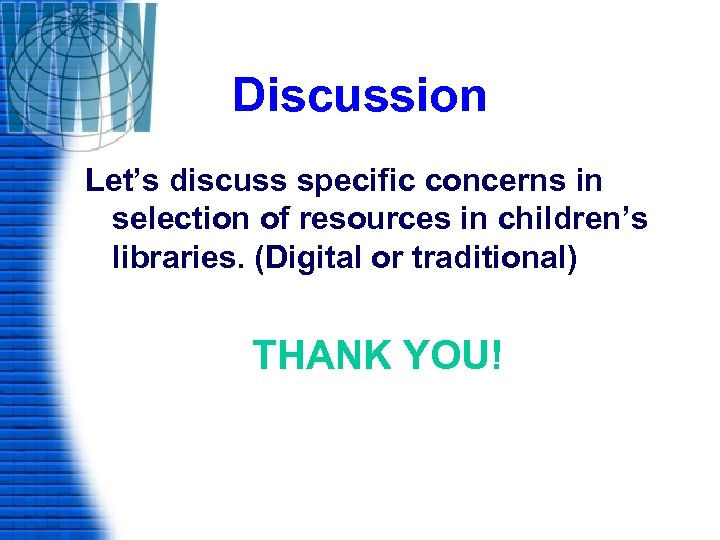 Discussion Let's discuss specific concerns in selection of resources in children's libraries. (Digital or