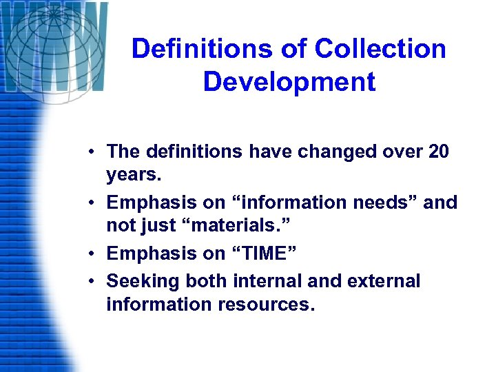 Definitions of Collection Development • The definitions have changed over 20 years. • Emphasis