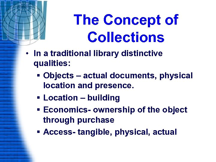 The Concept of Collections • In a traditional library distinctive qualities: § Objects –