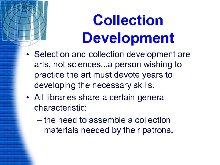 Collection Development • Selection and collection development are arts, not sciences. . . a