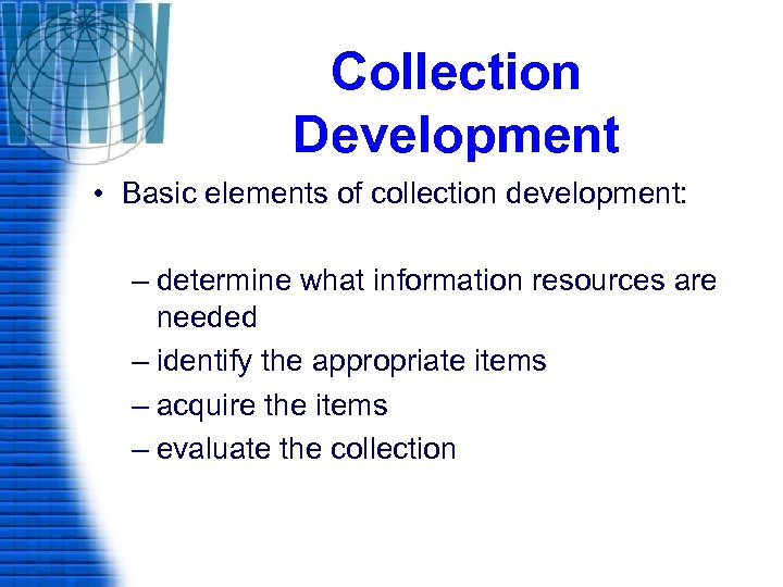 Collection Development • Basic elements of collection development: – determine what information resources are