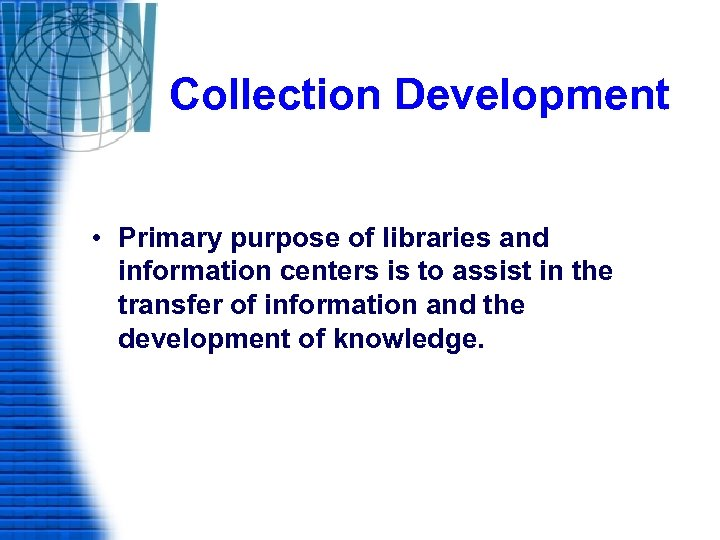 Collection Development • Primary purpose of libraries and information centers is to assist in