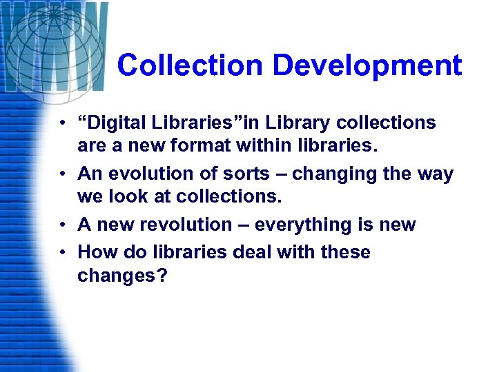 """Collection Development • """"Digital Libraries""""in Library collections are a new format within libraries. •"""