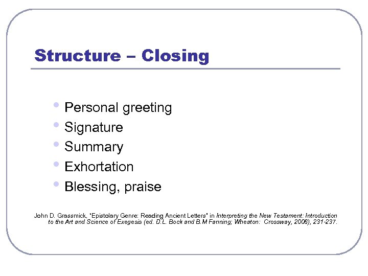 Structure – Closing • Personal greeting • Signature • Summary • Exhortation • Blessing,