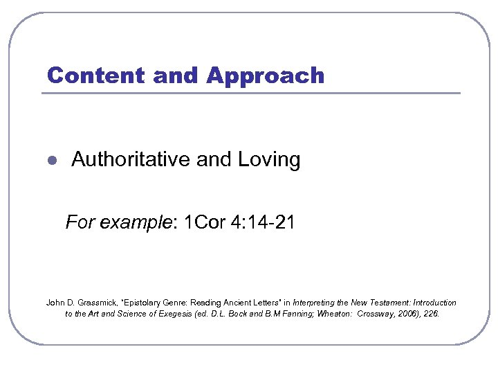 Content and Approach l Authoritative and Loving For example: 1 Cor 4: 14 -21